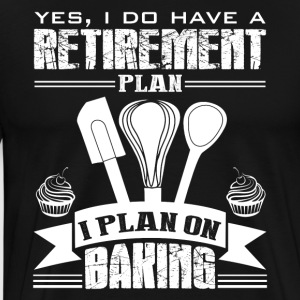 Retirement Plan On Baking Shirt - Men's Premium T-Shirt