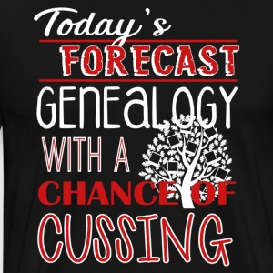 Genealogy With Chance Of Cussing Shirt - Men's Premium T-Shirt