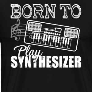Born To Play Synthesizer Shirt - Men's Premium T-Shirt