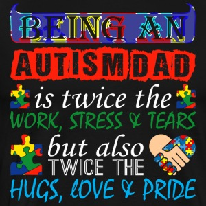 Being An Autism Dad Is Twice Work But Twice Love - Men's Premium T-Shirt