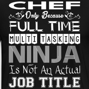 Chef FullTime Multitasking Ninja Job Title - Men's Premium T-Shirt