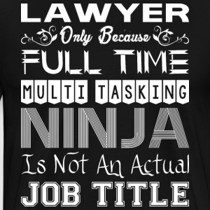 Lawyer FullTime Multitasking Ninja Job Title - Men's Premium T-Shirt