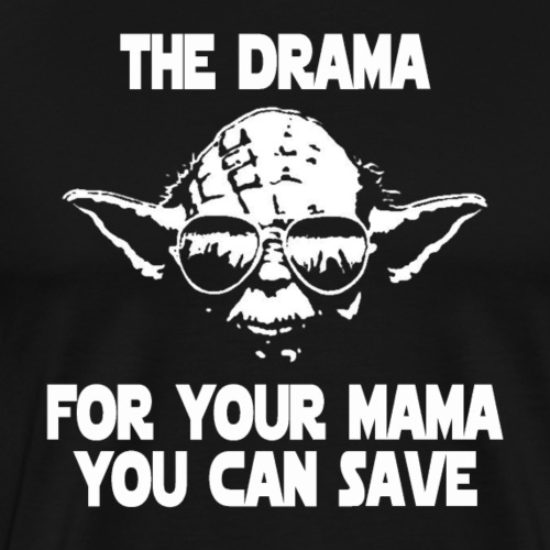 Yoda Save the Drama - Men's Premium T-Shirt