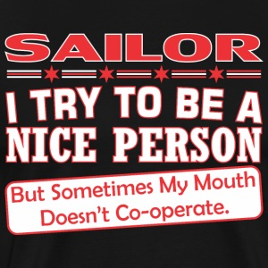 Sailor Nice Person My Mouth Doesnt Cooperate - Men's Premium T-Shirt