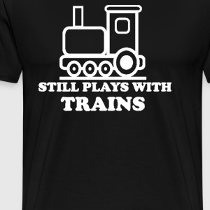 STILL PLAYS TRAINS - Men's Premium T-Shirt