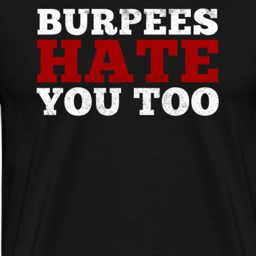 Burpees Hate You Too - Men's Premium T-Shirt