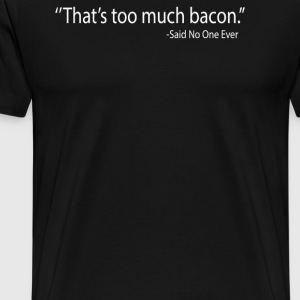 THAT'S TOO MUCH BACON - Men's Premium T-Shirt