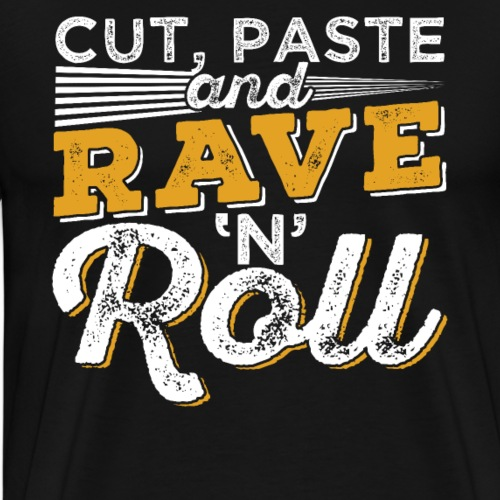 CUT PASTE AND RAVE AND ROLL - Men's Premium T-Shirt