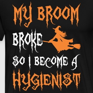 My Broom Broke So I Become A Hygienist - Men's Premium T-Shirt