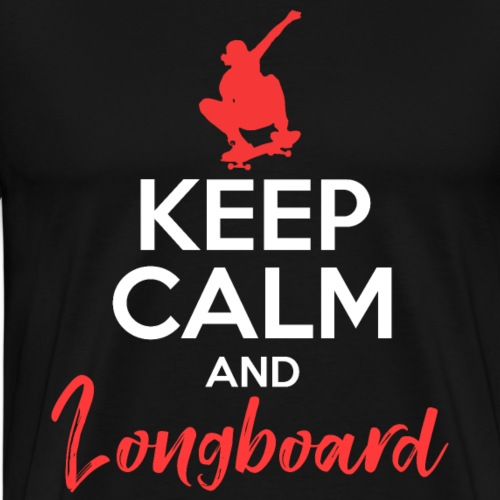 KEEP CALM AND LONGBOARD - Men's Premium T-Shirt