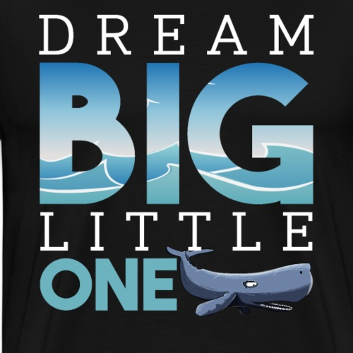 Dream Big Little One Whale Inspiration - Men's Premium T-Shirt