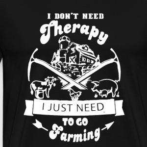 I JUST NEED TO GO FARMING SHIRT - Men's Premium T-Shirt