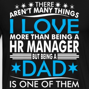 There Arent Many Things Love Being HR Manager Dad - Men's Premium T-Shirt