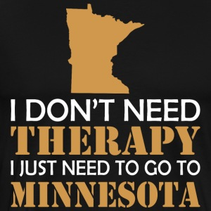 I Dont Need Therapy I Just Want To Go Minnesota - Men's Premium T-Shirt