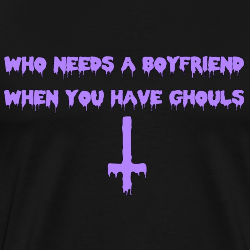 Who needs a boyfriend when you have ghouls? - Men's Premium T-Shirt