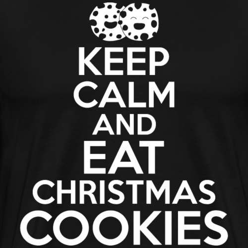 Keep Calm And Eat Christmas Cookies - Men's Premium T-Shirt