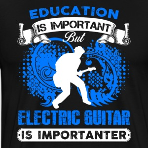 Electric Guitar Is Importanter Shirt - Men's Premium T-Shirt