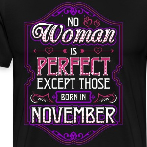 No Woman Is Perfect Except Those Born In November - Men's Premium T-Shirt