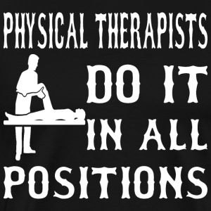 Physical Therapist Do It In All Positions - Men's Premium T-Shirt