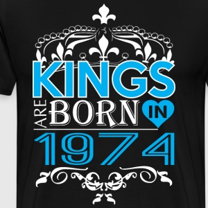 Kings Are Born In 1974 Happy Fathers Day - Men's Premium T-Shirt