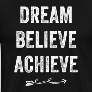 Dream Believe Achieve - Men's Premium T-Shirt
