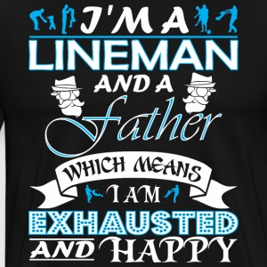Im Lineman Father Which Means Im Exhausted - Men's Premium T-Shirt