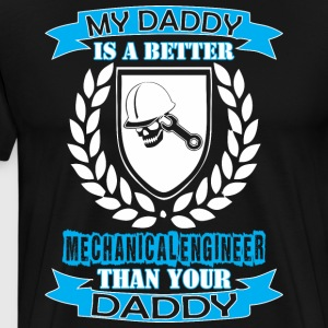 My Daddy Better Mechanical Engineer Than Your Dad - Men's Premium T-Shirt