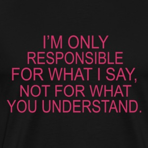 Responsible for what i say - Men's Premium T-Shirt