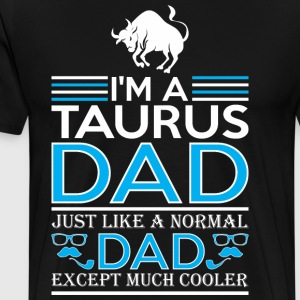 Im Taurus Dad Just Like Normal Dad Except Cooler - Men's Premium T-Shirt