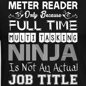 Meter Reader FullTime Multitasking Ninja Job Title - Men's Premium T-Shirt