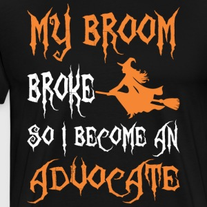 My Broom Broke So I Become An Advocate - Men's Premium T-Shirt