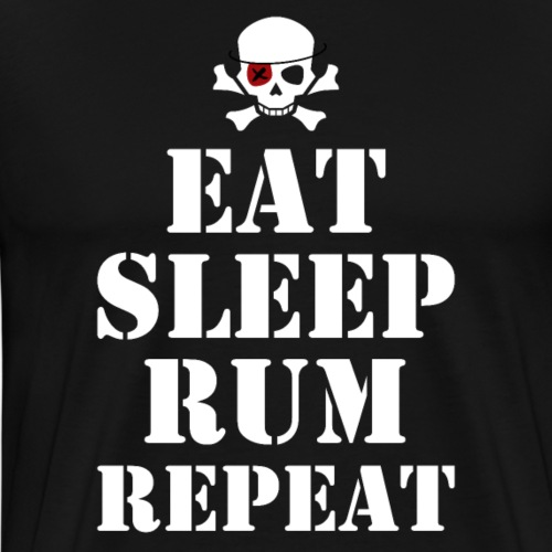 Eat Sleep Rum Repeat Pirate - Men's Premium T-Shirt