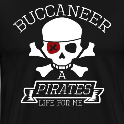 Buccaneer A Pirates Life For Me - Men's Premium T-Shirt