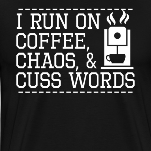 I Run on Coffee Chaos And Cuss Words - Men's Premium T-Shirt