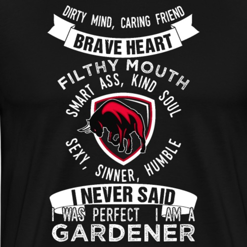 I Am A Gardener. I Never Said I Was Perfect - Men's Premium T-Shirt