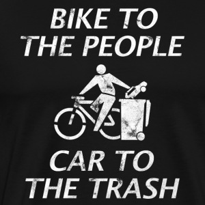 BIKE TO THE PEOPLE CAR TO THE TRASH - Men's Premium T-Shirt