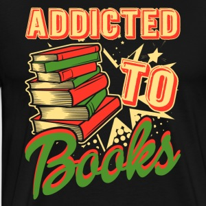 FUNNY ADDICTED TO BOOKS SHIRT - Men's Premium T-Shirt