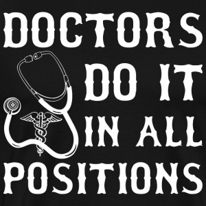Doctors Do It In All Positions - Men's Premium T-Shirt