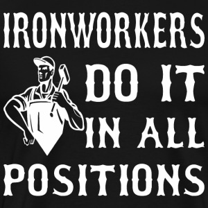 Ironworkers Do It In All Positions - Men's Premium T-Shirt