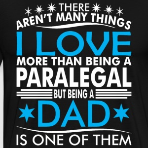 There Arent Many Things Love Being Paralegal Dad - Men's Premium T-Shirt