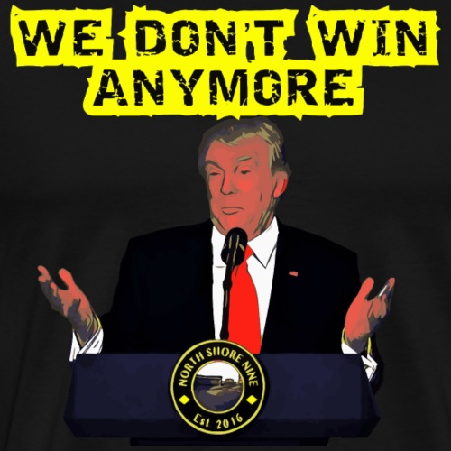 We Don't Win Anymore - Men's Premium T-Shirt