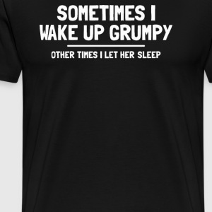 SOMETIMES I WAKE UP GRUMPY - Men's Premium T-Shirt