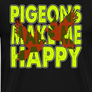 PIGEON MAKE ME HAPPY SHIRT - Men's Premium T-Shirt