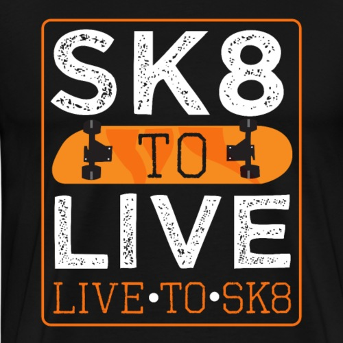 SK8 to Live Live to SK8 - Men's Premium T-Shirt