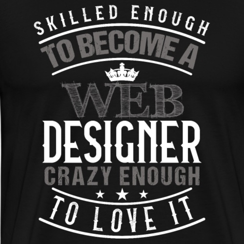 SKILLED ENOUGH TO BECOME A WEB DESIGNER - Men's Premium T-Shirt