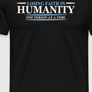 Losing Faith In Humanity - Men's Premium T-Shirt
