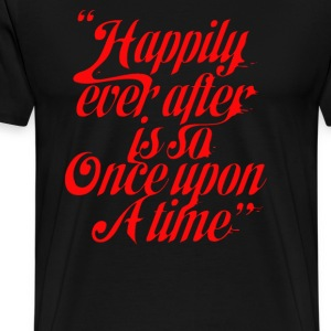 Happily ever after is so once upon a time - Men's Premium T-Shirt