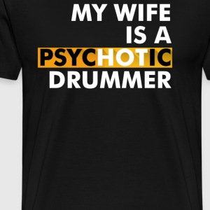 My Wife Is A Psychotic Drummer - Men's Premium T-Shirt