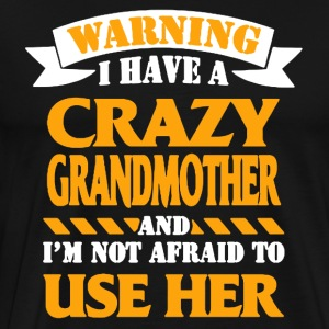 I HAVE CRAZY GRANDMOTHER SHIRT - Men's Premium T-Shirt