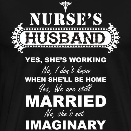 Nurse...not imaginary - nurse's husband t-shirt - Men's Premium T-Shirt